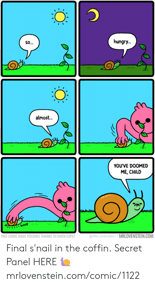 Hungry, Memes, and Boop: hungry.  so..  Ml  almos..  YOUVE DOOMED  ME, CHILD  NDAN  booP  @MrLovenstein MRLOVENSTEIN.COM  THIS COMIC MADE POSSIBLE THANKS TO OWEN LOPEZ Final s'nail in the coffin.  Secret Panel HERE 🐌 mrlovenstein.com/comic/1122
