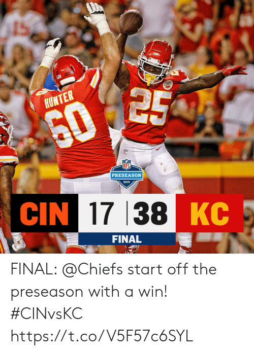 preseason: HUNTER  602  PRESEASON  2019  CIN 17 38 KC  FINAL FINAL: @Chiefs start off the preseason with a win! #CINvsKC https://t.co/V5F57c6SYL