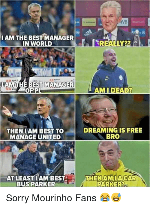 Memes, Sorry, and Best: HVB  IAM THE BEST MANAGER  IN WORLD  REALLY  PO  AMTHE BEST MANAGER  AOFPL  AM I DEAD  THENIAM BEST TO  MANAGE UNITED  DREAMING IS FREE  BRO  en   THENAMIACAR  PARKER?  I  AT LEASTIAM BEST  BUS PARKER Sorry Mourinho Fans 😂😅