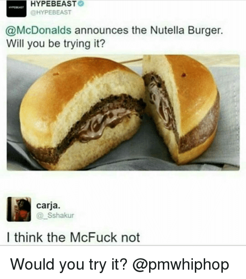 hypebeast: HYPEBEAASTO  @HYPEBEAST  @McDonalds announces the Nutella Burger.  Will you be trying it?  carja.  Sshakur  I think the McFuck not Would you try it? @pmwhiphop