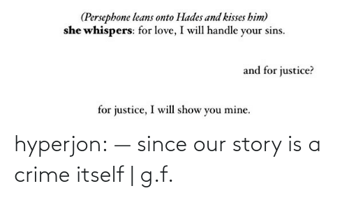 Gf: hyperjon: —  since our story is a crime itself | g.f.