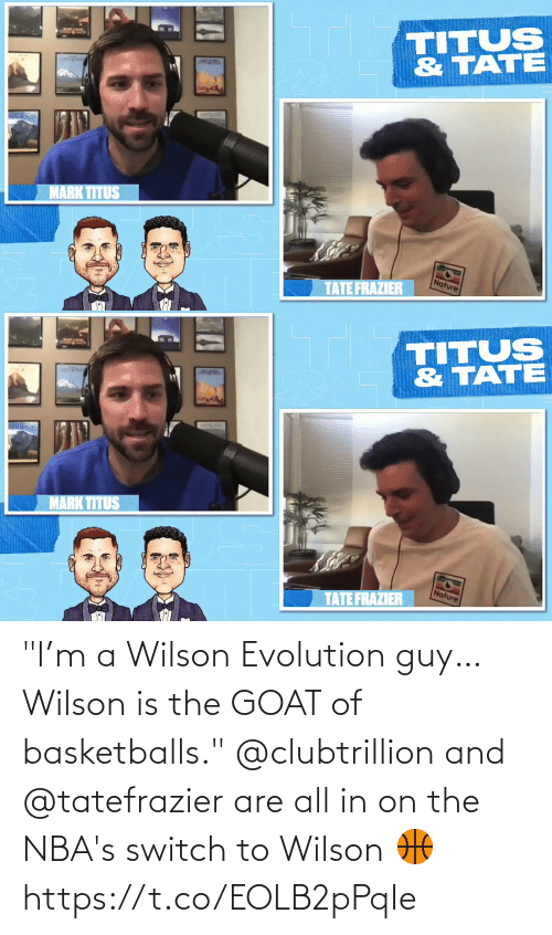 """Evolution: """"I'm a Wilson Evolution guy…Wilson is the GOAT of basketballs.""""  @clubtrillion and @tatefrazier are all in on the NBA's switch to Wilson 🏀 https://t.co/EOLB2pPqIe"""