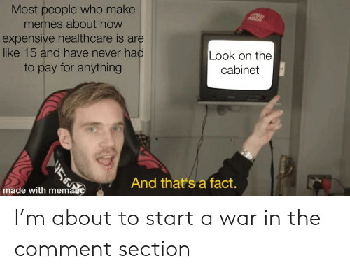 start a: I'm about to start a war in the comment section