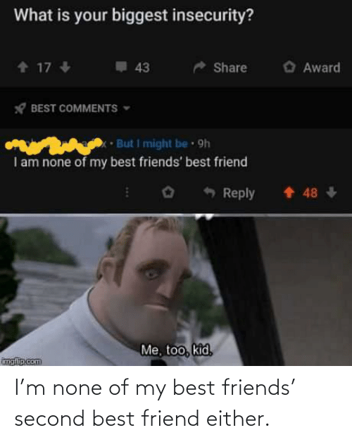 Second: I'm none of my best friends' second best friend either.