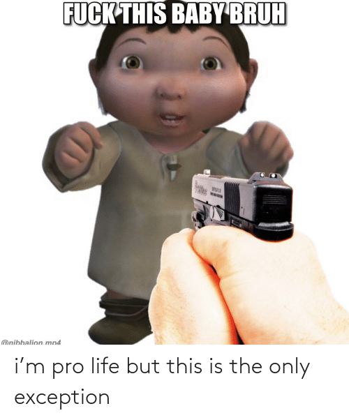 Pro Life: i'm pro life but this is the only exception