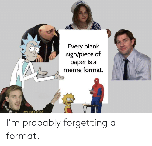 Forgetting: I'm probably forgetting a format.