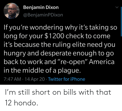 short: I'm still short on bills with that 12 hondo.