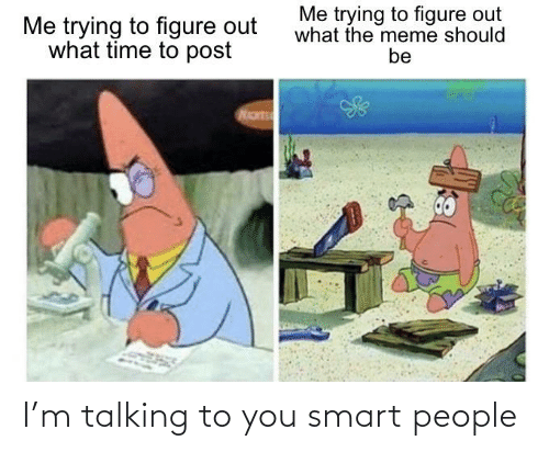 smart people: I'm talking to you smart people