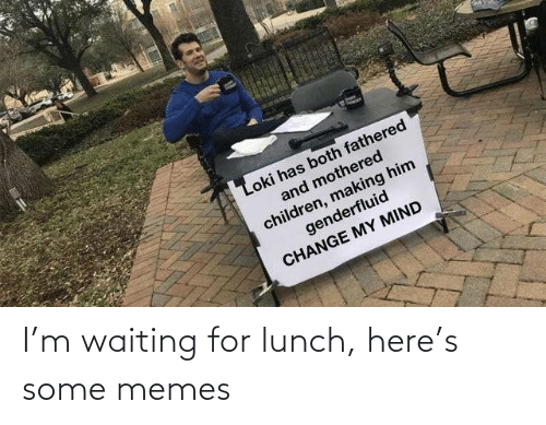 Waiting For: I'm waiting for lunch, here's some memes