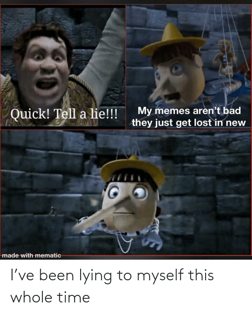 Lying: I've been lying to myself this whole time