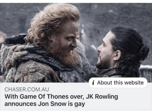 Jon Snow: i About this website  CHASER.COM.AU  With Game Of Thones over, JK Rowling  announces Jon Snow is gay