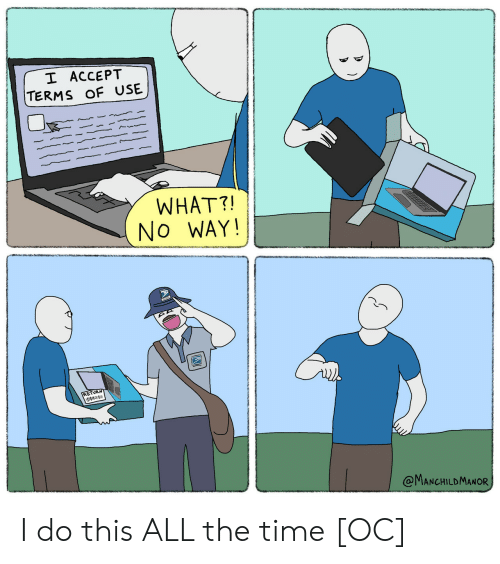 Time, All The, and All the Time: I ACCEPT  TERMS OF USE  WHAT?!  No WAY!  RETURN  @MANCHILDMANOR I do this ALL the time [OC]