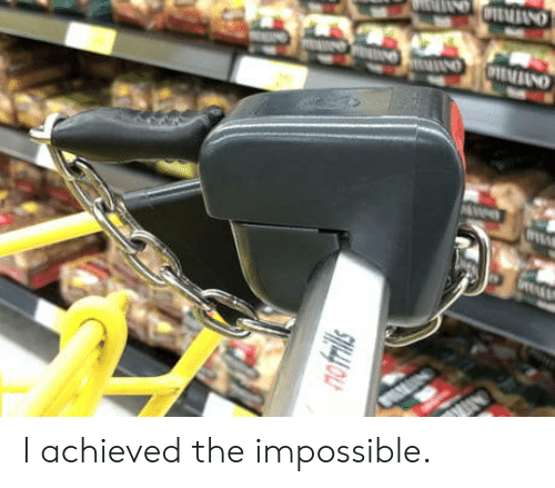 the impossible: I achieved the impossible.