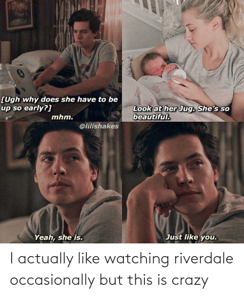 This Is Crazy: I actually like watching riverdale occasionally but this is crazy