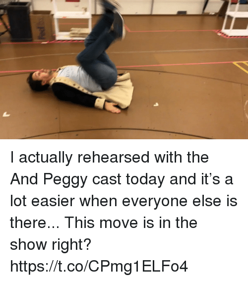 Memes, Today, and 🤖: I actually rehearsed with the And Peggy cast today and it's a lot easier when everyone else is there... This move is in the show right? https://t.co/CPmg1ELFo4