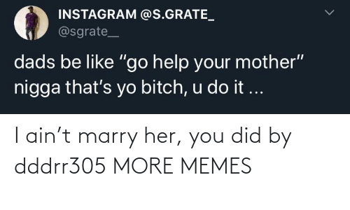 You Did: I ain't marry her, you did by dddrr305 MORE MEMES