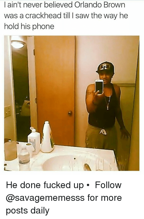Orlando Brown: I ain't never believed Orlando Brown  was a crack head till l saw the way he  hold his phone He done fucked up • ➫➫ Follow @savagememesss for more posts daily