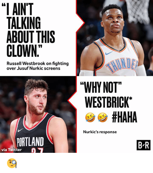 "portland: ""I AINT  TALKING  ABOUT THIS  CLOWN  Russell Westbrook on fighting  over Jusuf Nurkic screens  WHY NOT  WESTBRICK  #HAHA  Nurkic's response  PORTLAND  B R  via Twitter 🧐"