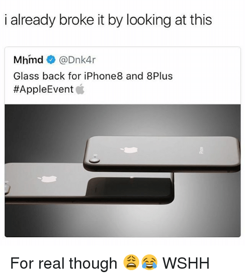 Glassed: i already broke it by looking at this  Mhmd @Dnk4r  Glass back for iPhone8 and 8Plus  For real though 😩😂 WSHH