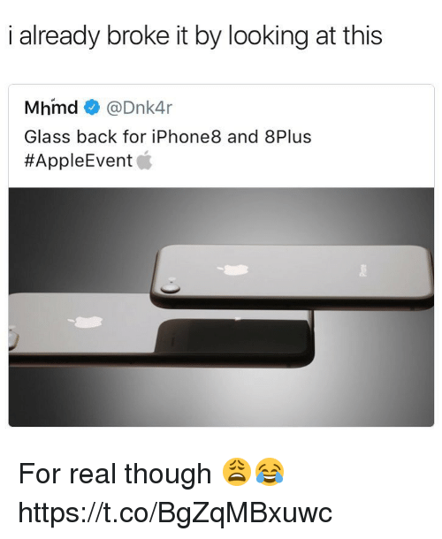 Glassed: i already broke it by looking at this  Mhmd@Dnk4r  Glass back for iPhone8 and 8Plus  For real though 😩😂 https://t.co/BgZqMBxuwc