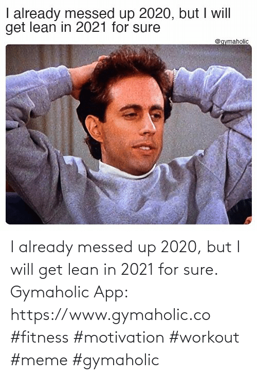Lean, Meme, and Fitness: I already messed up 2020, but I will get lean in 2021 for sure.  Gymaholic App: https://www.gymaholic.co  #fitness #motivation #workout #meme #gymaholic