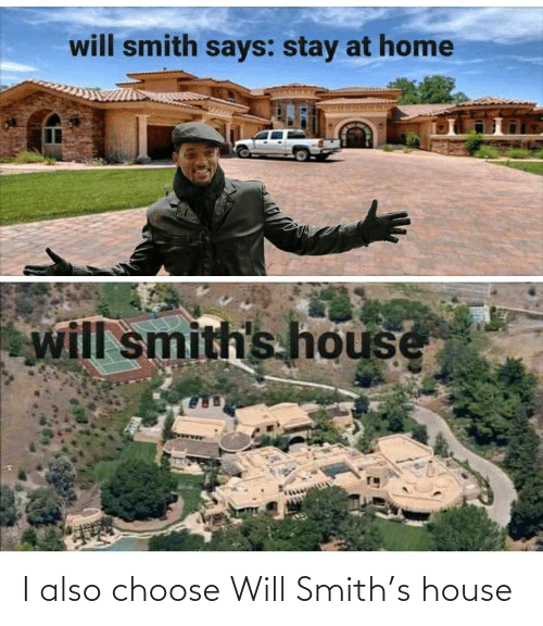 Will Smith: I also choose Will Smith's house