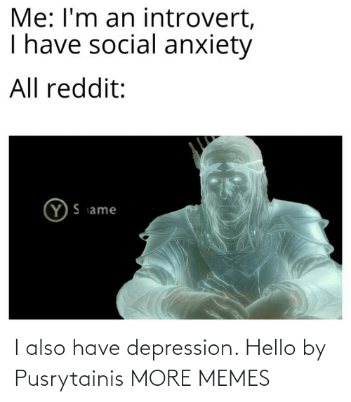 Depression: I also have depression. Hello by Pusrytainis MORE MEMES