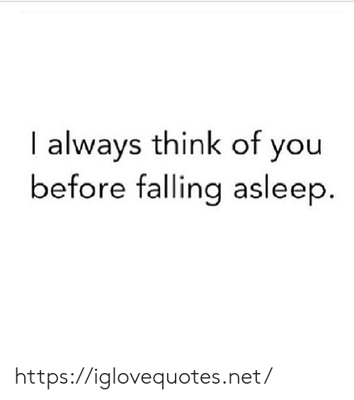 falling: I always think of you  before falling asleep. https://iglovequotes.net/