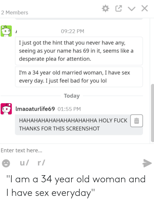"""Old woman: """"I am a 34 year old woman and I have sex everyday"""""""