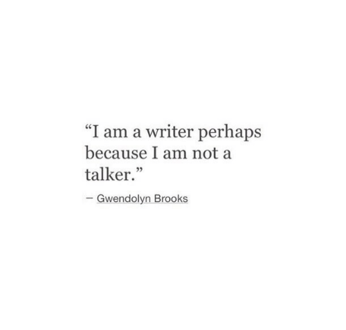 """Brooks, Because, and Perhaps: """"I am a writer perhaps  because I am not a  talker.""""  05  Gwendolyn Brooks"""