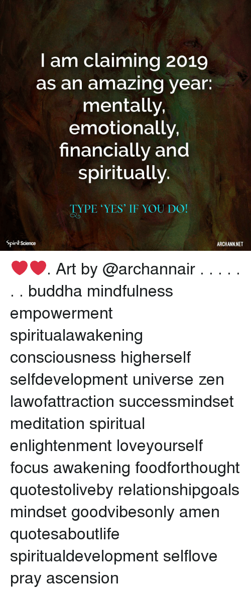 consciousness: I am claiming 2019  as an amazing year.  mentally,  emotionally,  financially and  spiritually  TYPE YES' IF YOU DO!  Spirit Science  ARCHANN NET ❤️❤️. Art by @archannair . . . . . . . buddha mindfulness empowerment spiritualawakening consciousness higherself selfdevelopment universe zen lawofattraction successmindset meditation spiritual enlightenment loveyourself focus awakening foodforthought quotestoliveby relationshipgoals mindset goodvibesonly amen quotesaboutlife spiritualdevelopment selflove pray ascension