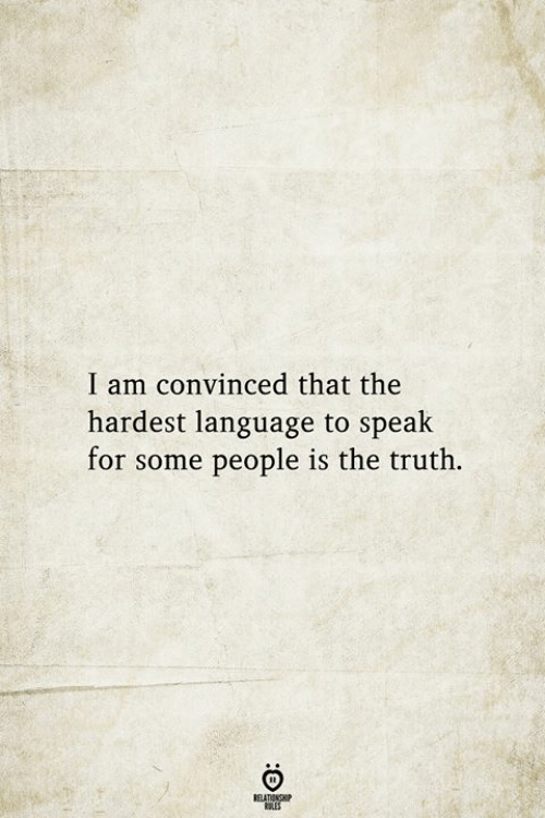 Truth, Language, and Speak: I am convinced that the  hardest language to speak  for some people is the truth.  BELATIONSHIP  LES