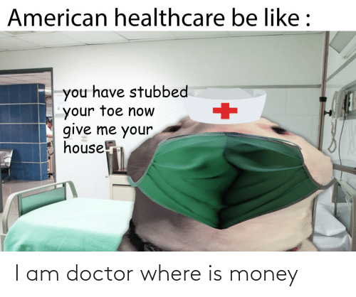 Money: I am doctor where is money