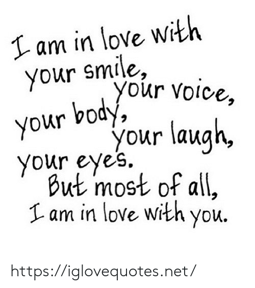 I Am In: I am in love with  your smile,  your voice,  body,  your  your laugh,  your eyes.  But most of all,  Lam in love with you. https://iglovequotes.net/