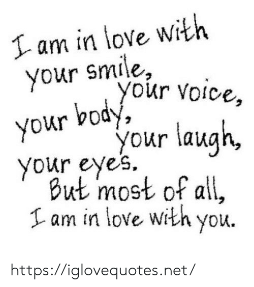 I Am In: I am in love with  your smile,  your voice,  your body,  your laugh,  your eyes  But most of all,  Lam in love .  with you https://iglovequotes.net/