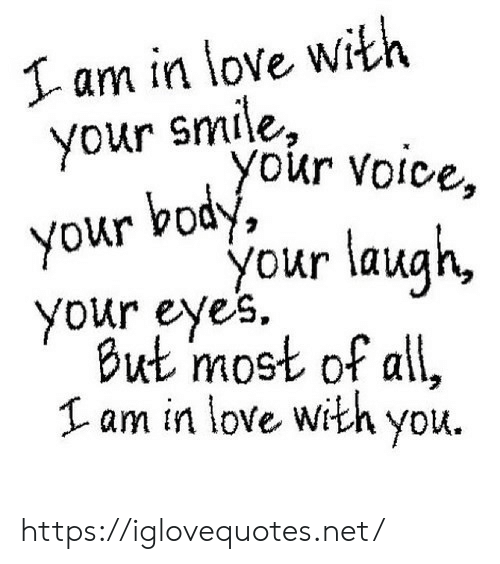 I Am In: I am in love with  your smile,  your voice,  your body  your laugh,  your eyes  But most of all,  am in love with you https://iglovequotes.net/