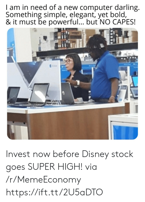 I Am In: I am in need of a new computer darling.  Something simple, elegant, yet bold,  & it must be powerful... but NO CAPES! Invest now before Disney stock goes SUPER HIGH! via /r/MemeEconomy https://ift.tt/2U5aDTO