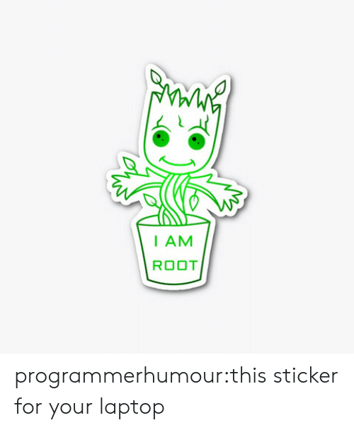 iam: I AM  ROOT programmerhumour:this sticker for your laptop