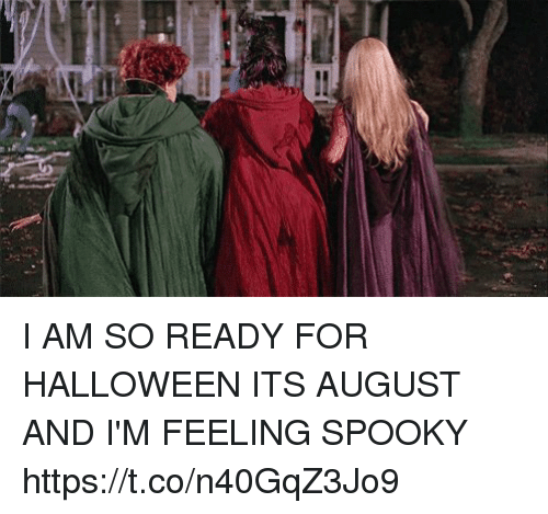 Halloween, Girl Memes, and Spooky: I AM SO READY FOR HALLOWEEN ITS AUGUST AND I'M FEELING SPOOKY https://t.co/n40GqZ3Jo9