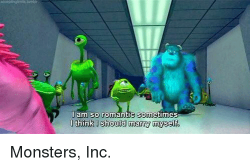 monster inc: I am so romantic sometimes  think should marry myself Monsters, Inc.