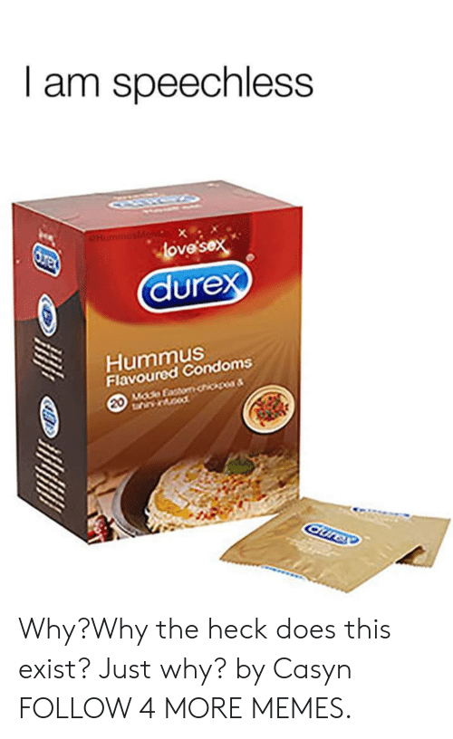Hummus: I am speechless  CHummusMens x  love'sex  durex  Hummus  Flavoured Condoms  MOde Factom chicp&  20  Curex Why?Why the heck does this exist? Just why? by Casyn FOLLOW 4 MORE MEMES.
