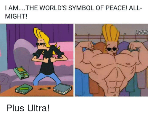 Funny, Peace, and All: I AM....THE WORLD'S SYMBOL OF PEACE! ALL-  MIGHT! Plus Ultra!