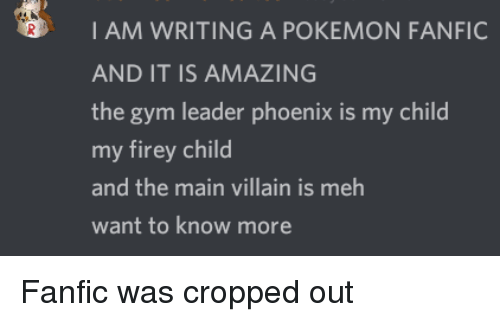 Gym, Meh, and Pokemon: I AM WRITING A POKEMON FANFIC  AND IT IS AMAZING  the gym leader phoenix is my child  my firey child  and the main villain is meh  want to know more