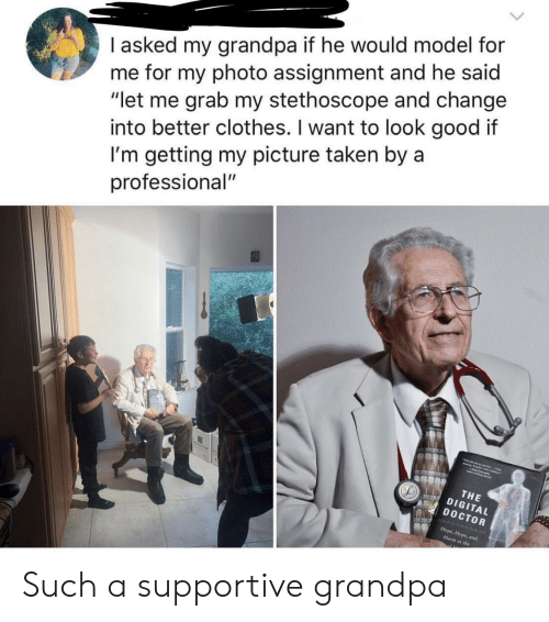 """Clothes, Doctor, and Taken: I asked my grandpa if he would model for  me for my photo assignment and he said  """"let me grab my stethoscope and change  I'm getting my picture taken by a  professional""""  into better clothes. I want to look good it  THE  DIGITAL  DOCTOR  at the Such a supportive grandpa"""