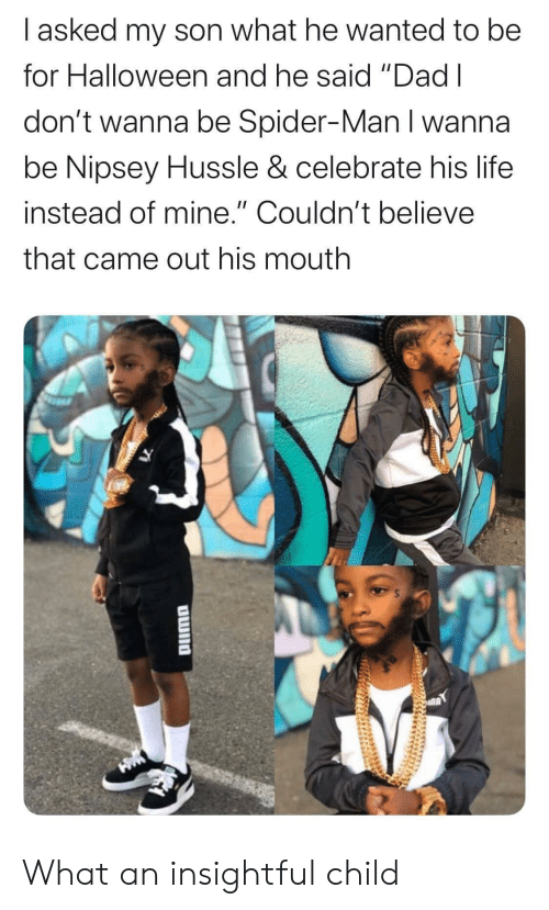 """Dad, Halloween, and Life: I asked my son what he wanted to be  for Halloween and he said """"Dad I  don't wanna be Spider-Man I wanna  be Nipsey Hussle & celebrate his life  instead of mine."""" Couldn't believe  that came out his mouth  OWno What an insightful child"""