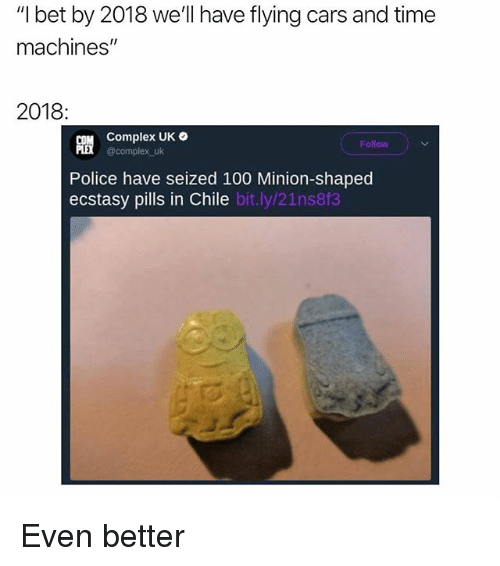 """Anaconda, Cars, and Complex: """"I bet by 2018 we'll have flying cars and time  machines""""  2018  Complex UK  @complex uk  Follow  15  Police have seized 100 Minion-shaped  ecstasy pills in Chile bit.ly/21ns8f3 Even better"""