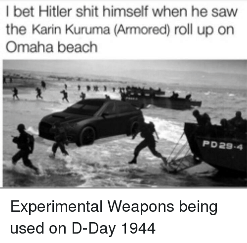 d-day: I bet Hitler shit himself when he saw  the Karin Kuruma (Armored) roll up on  Omaha beach  PD29-4 Experimental Weapons being used on D-Day 1944