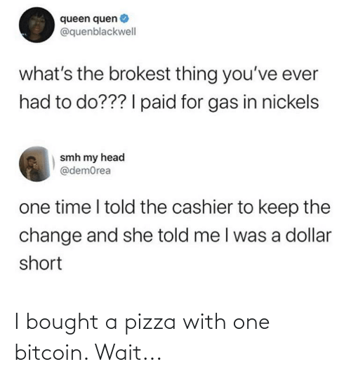Bitcoin: I bought a pizza with one bitcoin. Wait...
