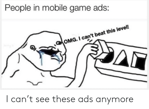 T See: I can't see these ads anymore