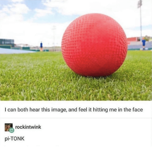 Image, Can, and Face: I can both hear this image, and feel it hitting me in the face  rockintwink  pi-TONK